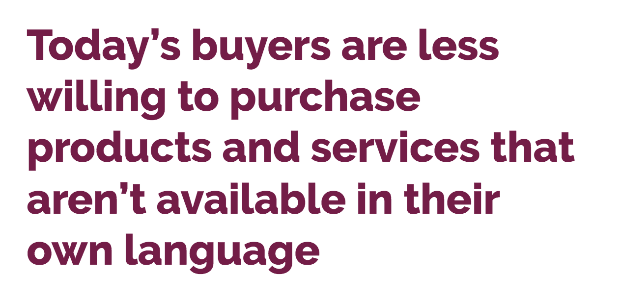 Today's buyers are less willing to purchase products and services that aren't available in their own language